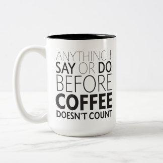 Anything I Say or Do Before Coffee mug