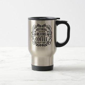 Anything I Say or Do Travel Coffee Mug