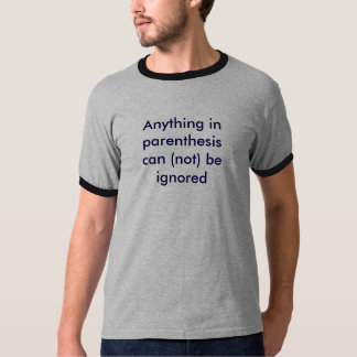 Anything in parenthesis can (not) be ignored T-Shirt