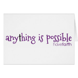 Anything is Possible ~ Have Faith Card