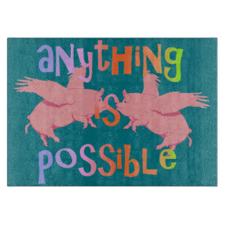 Anything is Possible When Pigs Fly Cutting Board