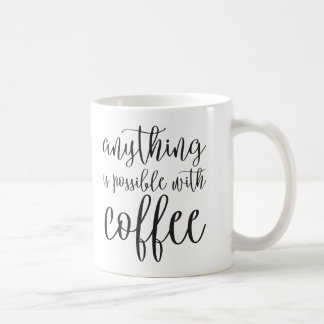 Anything is possible with coffee coffee mug