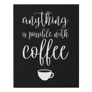 Anything is Possible With Coffee Faux Canvas Print