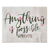 Anything is possible with coffee poster