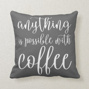 Coffee Themed Anything is Possible with Coffee Throw Pillow