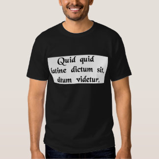 Anything said in Latin sounds profound. T Shirt