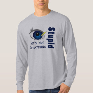 Anything Stupid Shirt