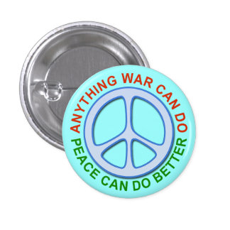 Anything War Can Do Peace Can Do Better Pin