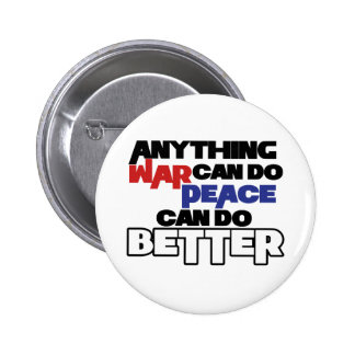 Anything War can do Peace can do Better Pinback Button
