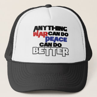 Anything War can do Peace can do Better Trucker Hat