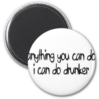 anything you can do I can do drunker Refrigerator Magnet