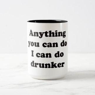Anything you can do I can do drunker -  Mug