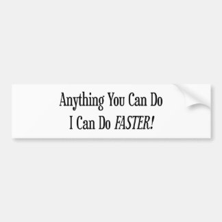 Anything You Can Do I Can Do It Faster Bumper Sticker