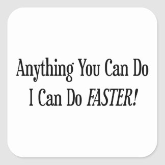 Anything You Can Do I Can Do It Faster Square Sticker