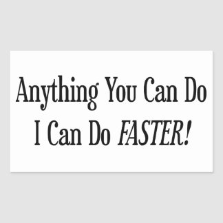 Anything You Do I Can Do Faster Rectangular Sticker