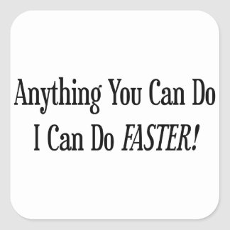 Anything You Do I Can Do Faster Square Sticker