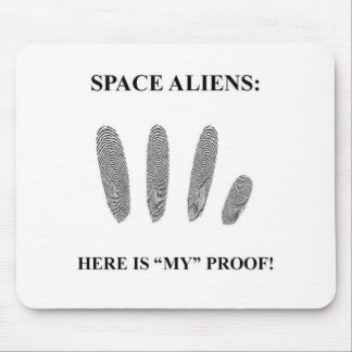 """Apace Aliens: Here is """"MY"""" proof! Mouse Pad"""
