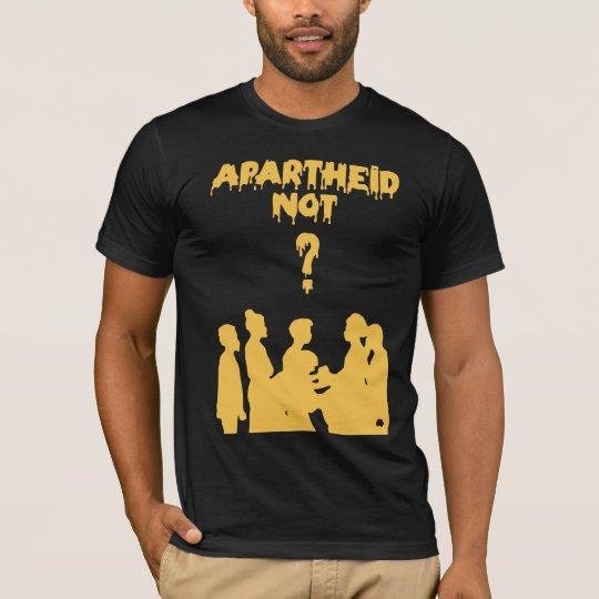 apartheid not? T-Shirt