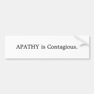 APATHY is Contagious. Bumper Sticker