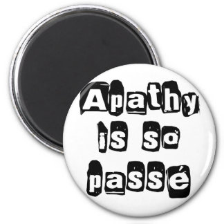 Apathy Is So Passé 2 Inch Round Magnet