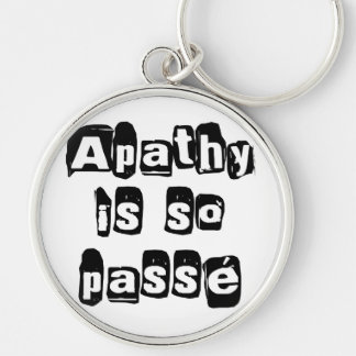 Apathy Is So Passé Keychain
