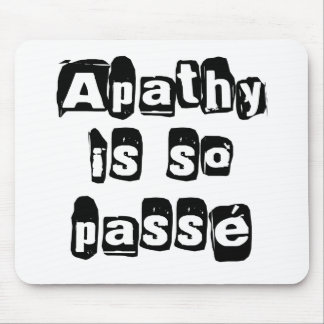 Apathy Is So Passé Mouse Pad