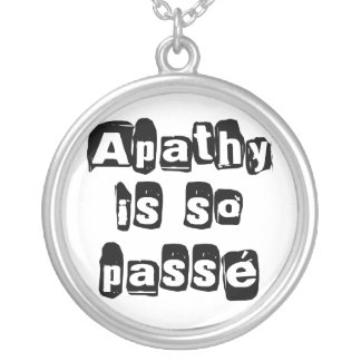 Apathy Is So Passé  Necklace