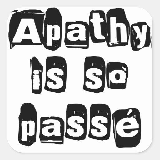 Apathy Is So Passé Square Sticker
