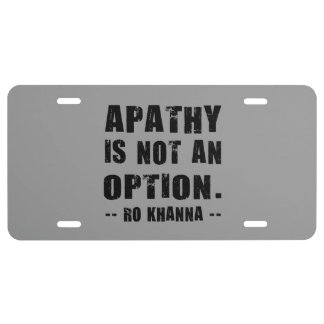 Apathy Not Option Ro Khanna Black Letters License Plate