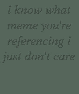 apathy regarding memes tee shirt