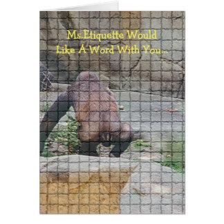 APE LACKING SOCIAL GRACES/MS.ETIQUETTE WOULD LIKE CARD
