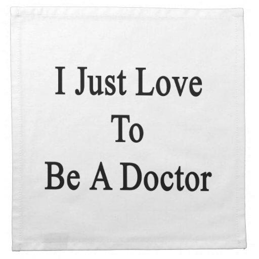 Apenas amo ser doctor servilletas