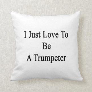 Apenas amo ser un trompetista almohada