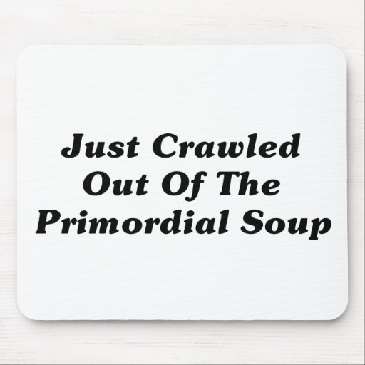 Apenas arrastrado de la sopa primordial mousepads