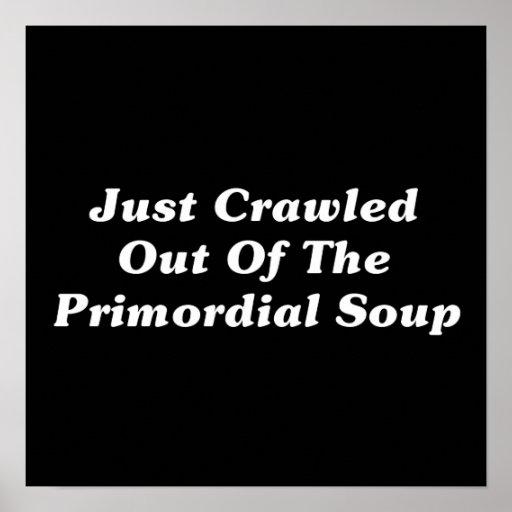 Apenas arrastrado de la sopa primordial póster