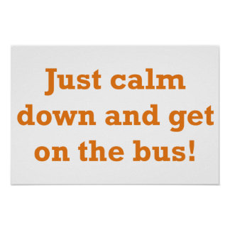 ¡Apenas calme abajo y consiga en el autobús Posters