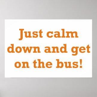 ¡Apenas calme abajo y consiga en el autobús! Póster