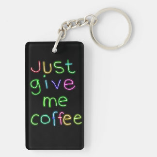 Apenas déme el café llavero rectangular acrílico a doble cara