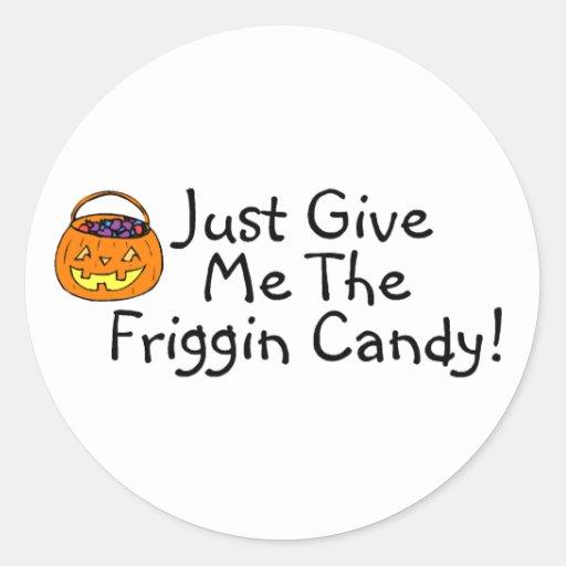 Apenas déme la calabaza del caramelo de Friggin Pegatinas Redondas