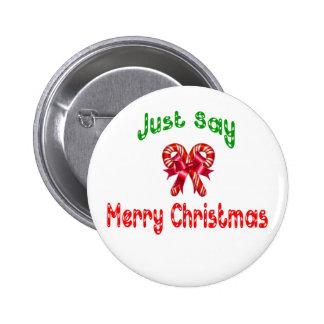 Apenas diga el botón de las Felices Navidad Pin Redondo De 2 Pulgadas