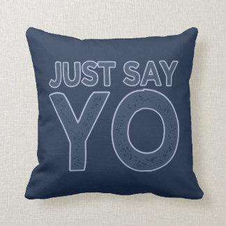 Apenas diga la almohada de tiro de encargo de YO