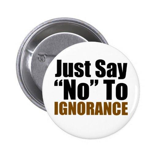 Apenas diga no a la ignorancia pin