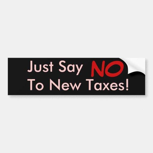 ¡Apenas diga NO a los nuevos impuestos! Pegatina Para Auto