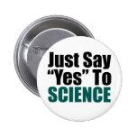 Apenas diga sí a la ciencia pins