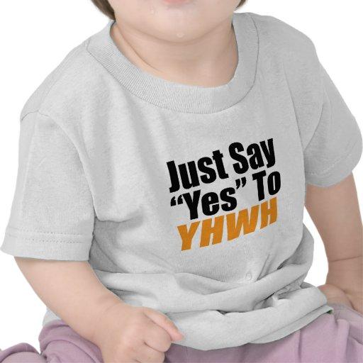 Apenas diga sí a YHWH Camisetas