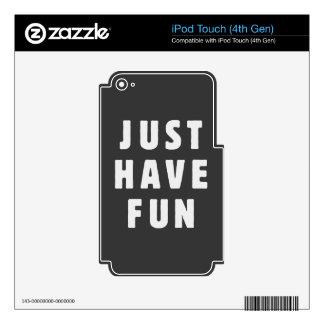 Apenas diviértase iPod touch 4G skins