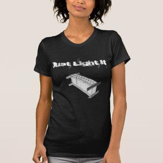 Apenas enciéndalo camiseta