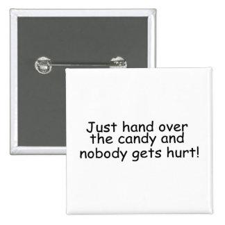 Apenas entregue el caramelo y nadie consigue daño pin