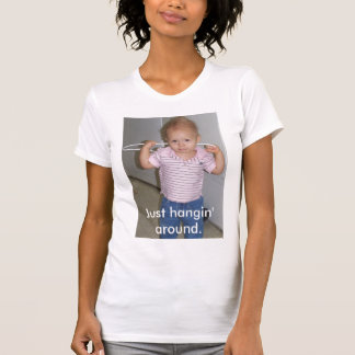 Apenas hangin alrededor camiseta
