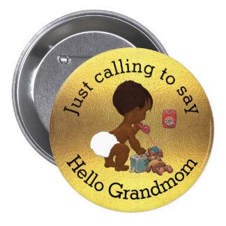 Apenas llamando para decir hola Grandmom Pin Redondo De 3 Pulgadas
